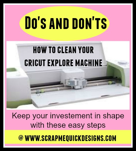Do S And Dont S For Cleaning Your Cricut Explore Scrap