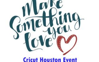Houston Cricut Make Something You Love
